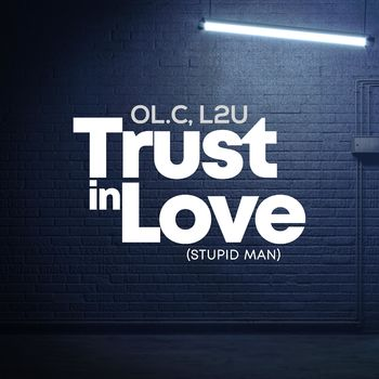 Trust in Love (Stupid Man) cover