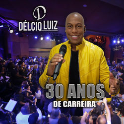 Delcio Luiz – 30 Anos de Carreira (Ao Vivo) 2020 CD Completo