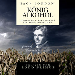 Jack London: König Alkohol Audiobook