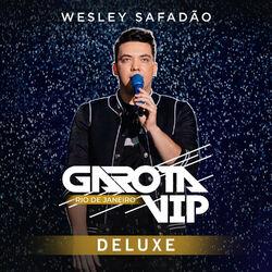 Wesley Safadão – Garota Vip Rio de Janeiro (Deluxe) (ao Vivo) 2019 CD Completo