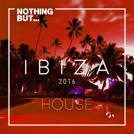 Album cover of Nothing But... Ibiza, House