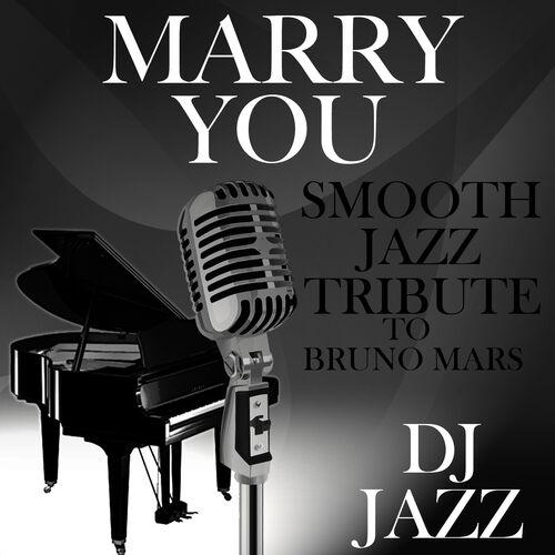 DJ Jazz: Marry You (Smooth Jazz Tribute to Bruno Mars) - Music