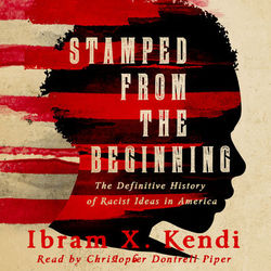 Stamped from the Beginning - The Definitive History of Racist Ideas in America (Unabridged)