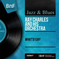 Ray Charles And His Orchestra: What'd I Say (Mono Version