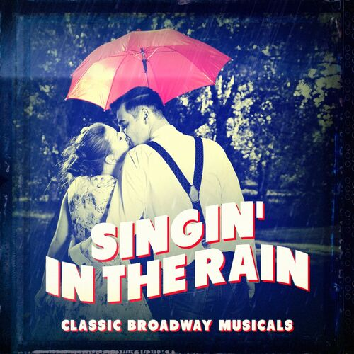 The New Musical Cast: Classic Broadway Musicals: Singin' in