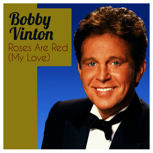 Bobby Vinton Roses Are Red My Love Music Streaming Listen On