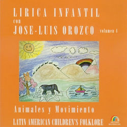Lirica Infantil Con Jose-Luis Orozco, Vol. 4: Animales y Movimiento