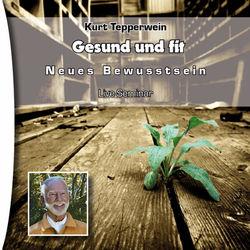 Neues Bewusstsein: Gesund und fit (Live Seminar) Audiobook