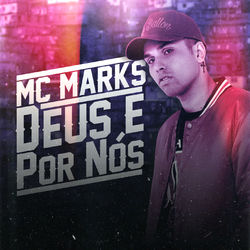 MC Marks – Deus é por nós CD Completo