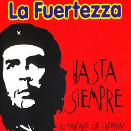 La Fuertezza Hasta Siempre Comandante Che Guevara Lyrics And Songs Deezer