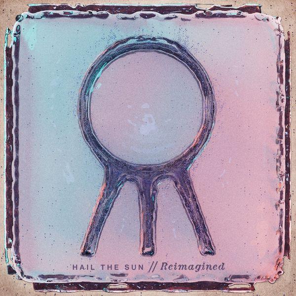 Hail The Sun - Reimagined [EP] (2021)