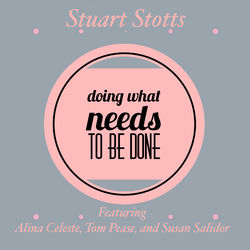 Doing What Needs to Be Done (feat. Alina Celeste, Tom Pease & Susan Salidor)