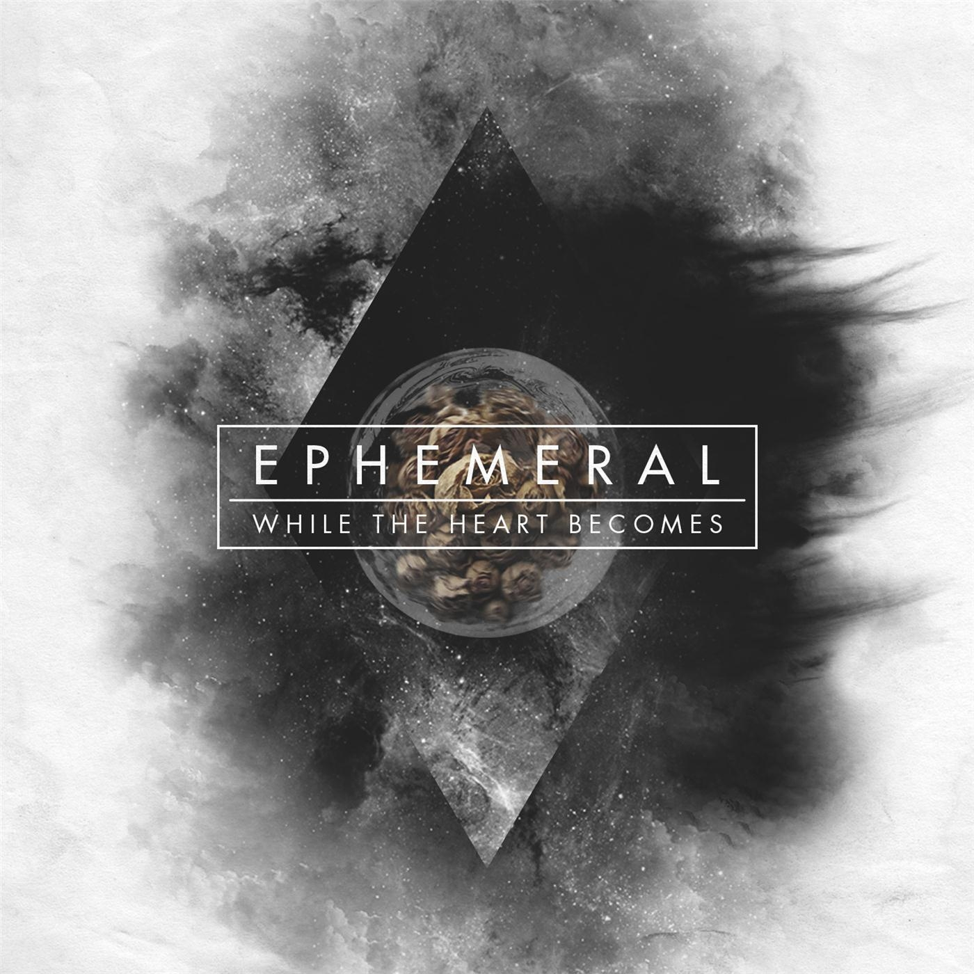 While the Heart Becomes - Ephemeral (2016)