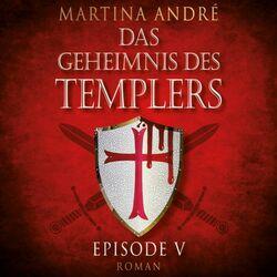 Tödlicher Verrat - Das Geheimnis des Templers, Episode 5 (Ungekürzt) Hörbuch kostenlos