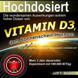 Hochdosiert (Die wundersamen Auswirkungen extrem hoher Dosen von Vitamin D3: Das große Geheimnis, das Ihnen die