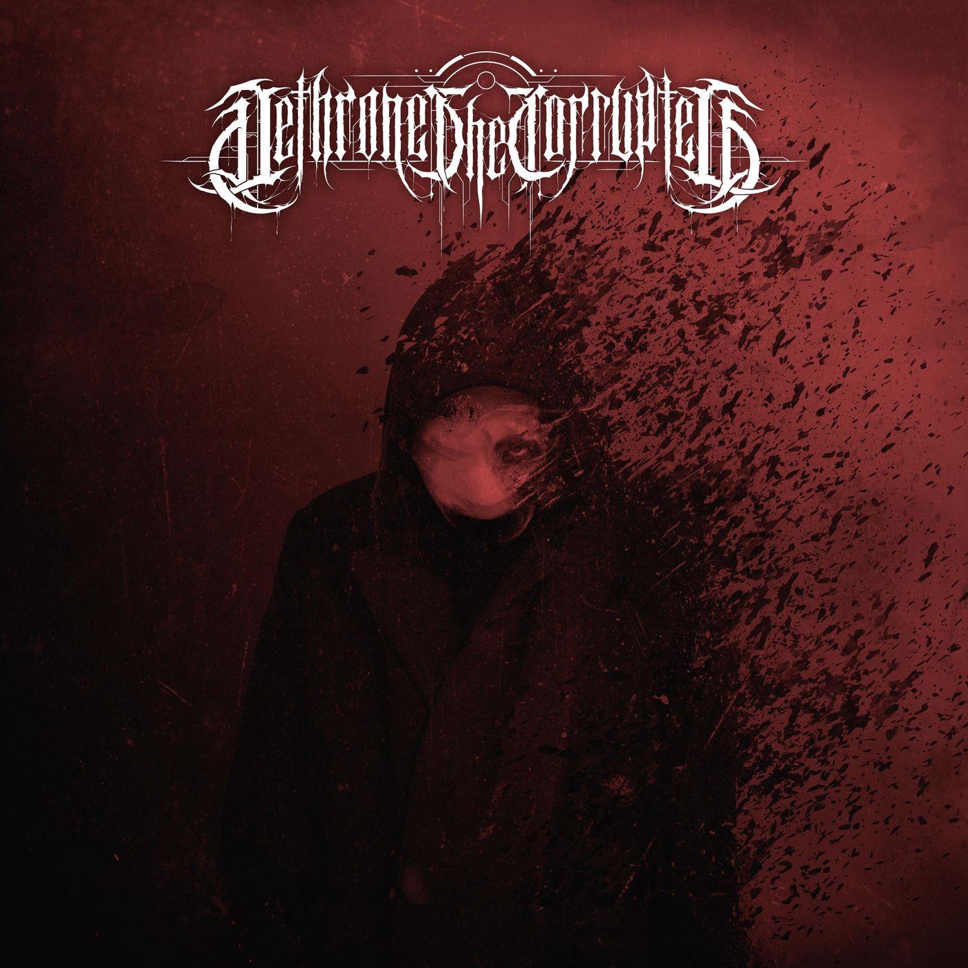 Dethrone the Corrupted - Art & Severance [single] (2020)