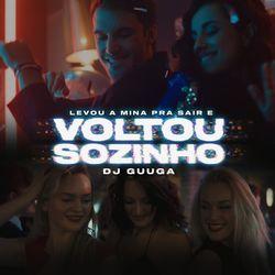 Música Levou a Mina Pra Sair e Voltou Sozinho - DJ Guuga(com DJ Guuga) (2021) Download