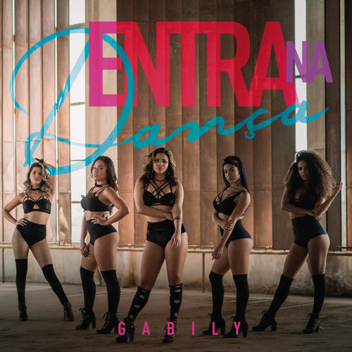 Baixar Single Entra Na Dança, Baixar CD Entra Na Dança, Baixar Entra Na Dança, Baixar Música Entra Na Dança - Gabily 2017, Baixar Música Gabily - Entra Na Dança 2017