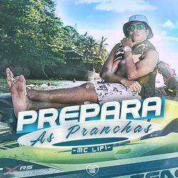 Música Prepara as Pranchas - Mc Lipi (2019) Download