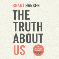 The Truth about Us - How We Fool Ourselves and How God Loves Us Anyway (Unabridged) Audiobook