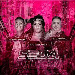 CD Música Seda Rosa - Mc Daninho(com Mc Paulinha) (2021) Download