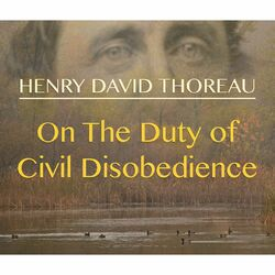 On the Duty of Civil Disobedience (Unabridged)