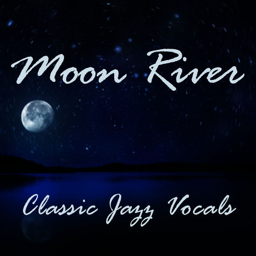 Jazz Vocal Music: Moon River - Classic Songs - Jazz Vocal