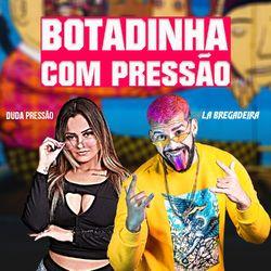 Botadinha com Pressão (feat. Duda Pressão) - La Bregadeira Download