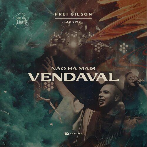 Frei Gilson – Não Há Mais Vendaval (Ao Vivo) 2021 CD Completo