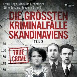 Die größten Kriminalfälle Skandinaviens - Teil 2 Audiobook