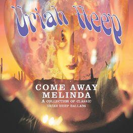 Uriah Heep - Come Away Melinda: The Ballads