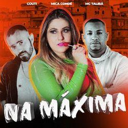 Música Na Máxima - Mica Condé(com Couti e MC Talibã) (2021) Download