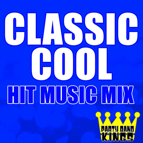 Party Band Kings: Classic Cool - Hit Music Mix