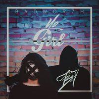 Yo Girl - BADWOR7H