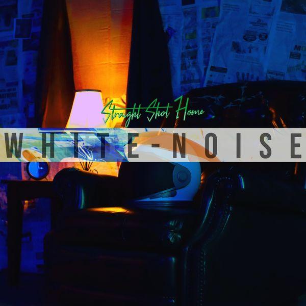 Straight Shot Home - White Noise [single] (2020)