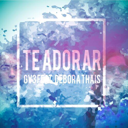 Baixar Música Te Adorar (Gv3 Mix) – GV3, Debora Thais (2015) Grátis