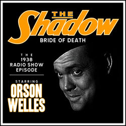 The Shadow: Bride Of Death - The 1938 Radio Show Episode