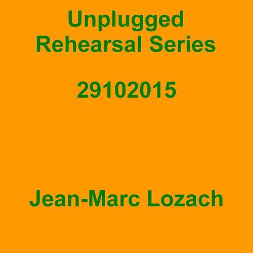 Jean-Marc Lozach: Unplugged Rehearsal Series 29102015 - Music Streaming - Listen on Deezer