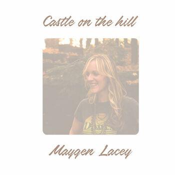 Maygen Lacey Castle On The Hill Acoustic Escucha Con Letras Deezer
