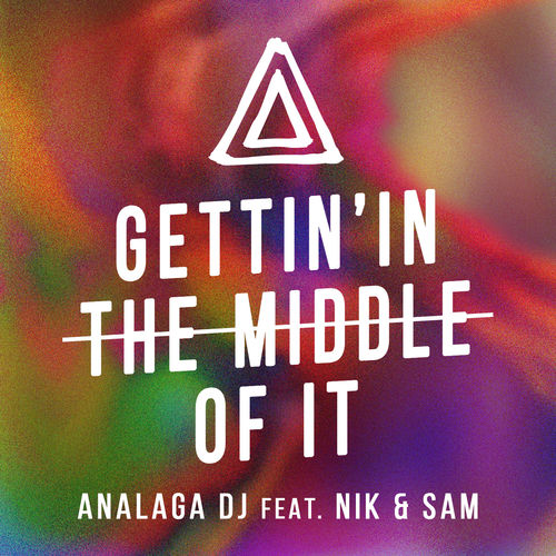 Baixar Single Gettin' In The Middle Of It – ANALAGA, Nik & Sam (2018) Grátis
