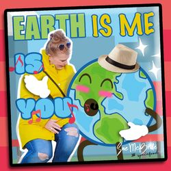 Earth is You, Earth is Me