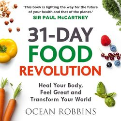 31-Day Food Revolution (Heal Your Body, Feel Great and Transform Your World)