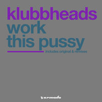 Work This Pussy [2003] - KLUBBHEADS