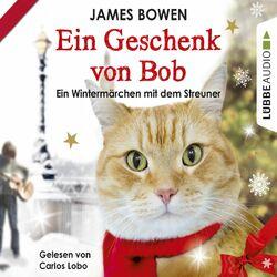Ein Geschenk von Bob - Ein Wintermärchen mit dem Streuner (Ungekürzt)