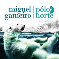 do Miguel Gameiro, Pólo Norte - Álbum 20 Anos Download