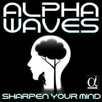 Alpha Waves: Sharpen Your Mind (brain power , alpha waves