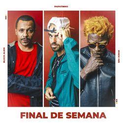 Final de Semana – Papatinho part Seu Jorge e Black Alien