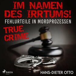 Im Namen des Irrtums! - Fehlurteile in Mordprozessen Audiobook