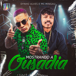 Dynho Alves Part. Mc Mingau – Mostrando a Ousadia