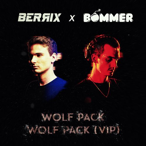 Berrix, Bommer - Wolf Pack / Wolf Pack VIP EP 2019